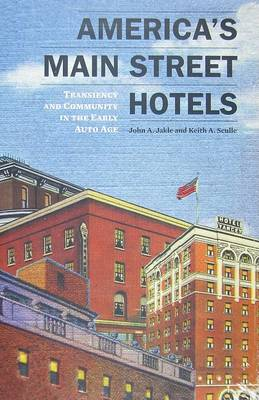 America's Main Street Hotels: Transiency and Community in the Early Auto Age (Paperback)