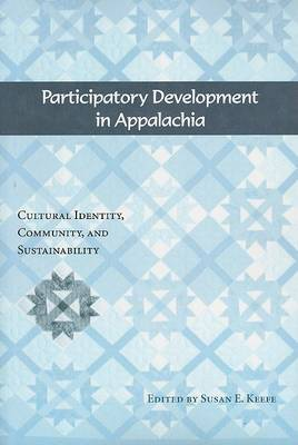 Participatory Development in Appalachia: Cultural Identity, Community, and Sustainability (Paperback)