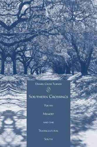Southern Crossings: Poetry, Memory, and the Transcultural South (Hardback)