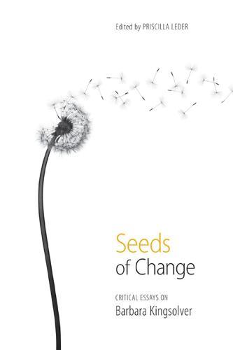 Seeds of Change: Critical Essays on Barbara Kingsolver (Paperback)