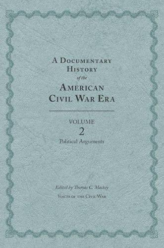 A Documentary History of the American Civil War Era: Volume 2: Political Arguments (Hardback)
