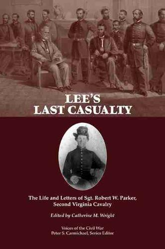 Lee's Last Casualty: The Life and Letters of Sgt. Robert W. Parker, Second Virginia Cavalry (Paperback)