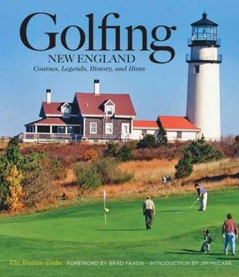 Golfing New England: Courses, Legends, History, and Hints (Hardback)