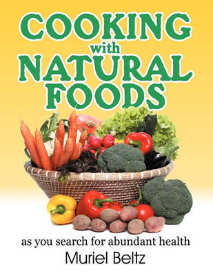 Cooking with Natural Foods as You Search for Abundant Health (Paperback)
