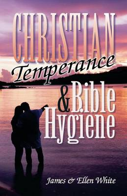 Christian Temperance and Bible Hygiene (Paperback)