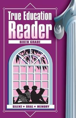 True Education Reader: Sixth Grade - True Education Reader 6 (Paperback)