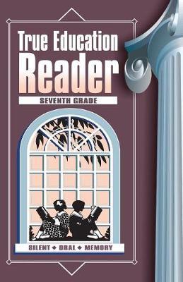 True Education Reader: Seventh Grade - True Education Reader 7 (Paperback)