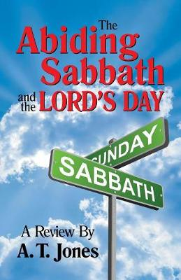 The Abiding Sabbath and the Lord's Day (Paperback)