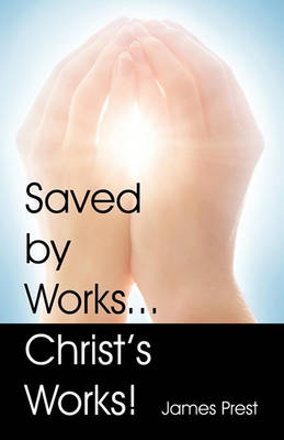 Saved by Works...Christ's Works! (Paperback)