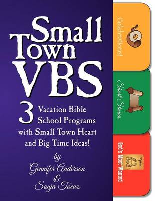 Small Town Vbs: Three Vbs Programs with Small Town Heart and Big Time Ideas! (Paperback)