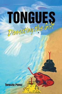 Tongues: Dissecting the Gift (Paperback)