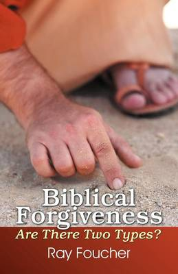Biblical Forgiveness: Are There Two Types? (Paperback)