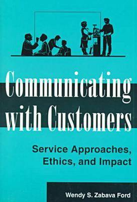 Communicating with Customers: Service Approaches, Ethics and Impact - Hampton Press Communication Series: Communication & Social Organization (Paperback)
