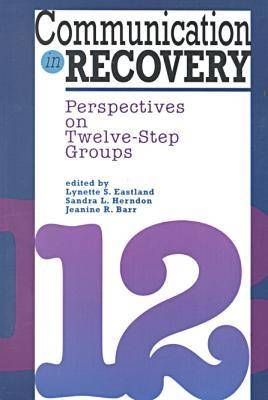 Communication in Recovery: Perspectives on Twelve-step Groups - Health Communication (Paperback)