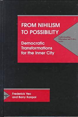 From Nihilism to Possibility: Democratic Transformations for Inner City Education - Understanding Education & Policy (Hardback)