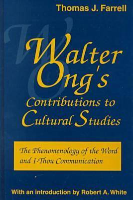 Walter Ong's Contributions to Cultural Studies: The Phenomenology of the Word and I-Thou Communication - Media Ecology (Hardback)