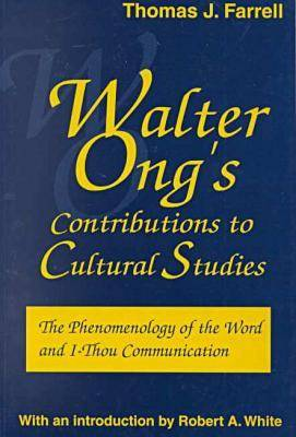Walter Ong's Contributions to Cultural Studies: The Phenomenology of the Word and I-Thou Communication - Media Ecology (Paperback)