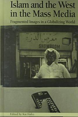 Islam and the West in the Mass Media: Fragmented Images in a Globalizing World - Hampton Press Communication (Hardback)
