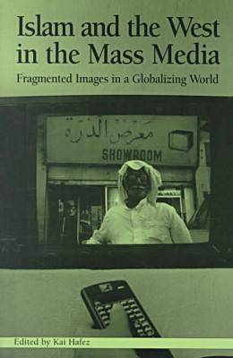 Islam and the West in the Mass Media: Fragmented Images in a Globalizing World - Hampton Press Communication (Paperback)