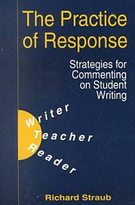 The Practice of Response: Strategies for Commenting on Student Writing (Paperback)