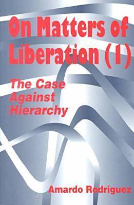 On Matters of Liberation: The Case Against Hierarchy - Hampton Press Communication Series: Organizational Experience in Modern Society (Paperback)