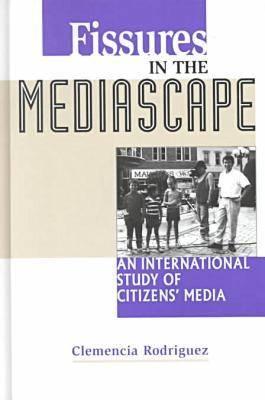 Fissures in the Mediascape: An International Study of Citizens' Media - Hampton Press Communication Series: Communication Alternatives (Hardback)