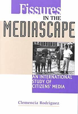 Fissures in the Mediascape: An International Study of Citizens' Media - Hampton Press Communication Series: Communication Alternatives (Paperback)