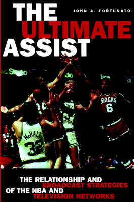 The Ultimate Assist: The Relationship and Broadcast Strategies of the NBA and Television Networks - Hampton Press Communication Series: Mass Media and Journalism (Paperback)