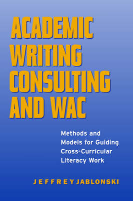 Academic Writing Consulting and WAC: Methods and Models for Guiding Cross-curricular Literacy Work - Research in the Teaching of Rhetoric and Composition (Hardback)