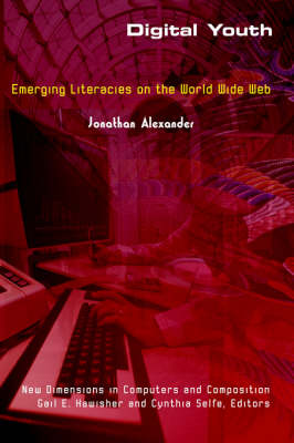 Digital Youth: Emerging Literacies on the World Wide Web - New Directions in Computers and Composition (Paperback)