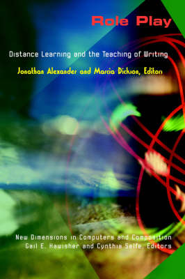 Role Play: Distance Learning and the Teaching of Writing - New Directions in Computers and Composition (Paperback)