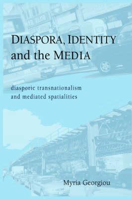 Diaspora, Identity and the Media: Diasporic Transnationalism and Mediated Spatialities (Paperback)