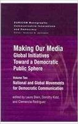 Making Our Media: Global Initiatives Toward a Democratic Public Sphere: Volume Two, National and Global Movements for Democratic Communication - Euricom Monographs (Hardback)