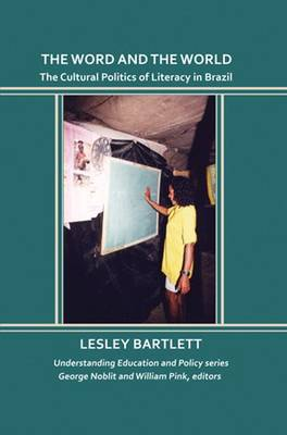 The Word and the World: The Cultural Politics of Literacy in Brazil (Paperback)