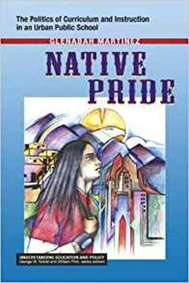 Native Pride: The Politics of Curriculum and Instruction in an Urban Public School (Hardback)