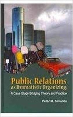 Public Relations as Dramatistic Organizing: A Case Study Bridging Theory and Practice (Hardback)