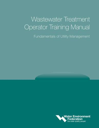 Wastewater Treatment Operator Training Manual: Fundamentals of Utility Management (Paperback)