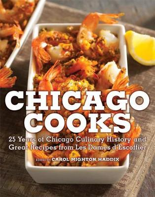 Chicago Cooks: 25 Years of Chicago Culinary History and Great Recipes from Les Dames d'Escoffier (Hardback)
