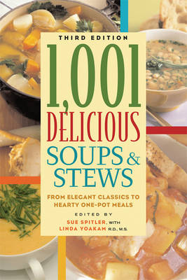1,001 Delicious Soups and Stews: From Elegant Classics to Hearty One-Pot Meals (Paperback)
