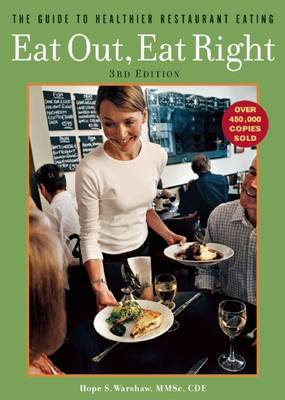 Eat Out, Eat Right: The Guide to Healthier Restaurant Eating (Paperback)