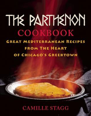 The Parthenon Cookbook: Great Mediterranean Recipes from the Heart of Chicago's Greektown (Hardback)