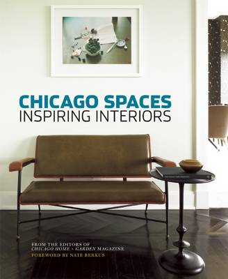 Chicago Spaces: Inspiring Interiors from the Editors of Chicago Home + Garden Magazine (Hardback)