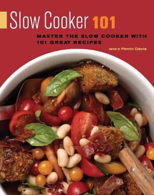 Slow Cooker 101: Master the Slow Cooker with 101 Great Recipes (Paperback)
