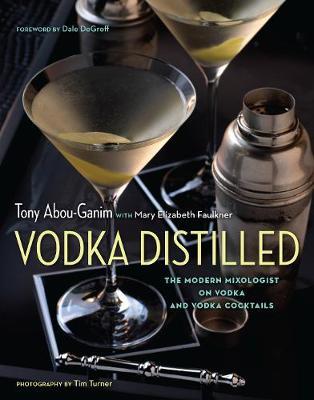 Vodka Distilled: The Modern Mixologist on Vodka and Vodka Cocktails (Hardback)