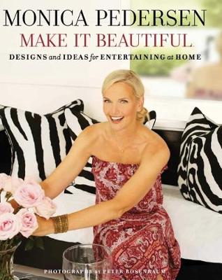 Monica Pedersen Make It Beautiful: Designs and Ideas for Entertaining at Home (Hardback)