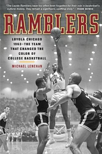 Ramblers: Loyola Chicago 1963   The Team that Changed the Color of College Basketball (Paperback)