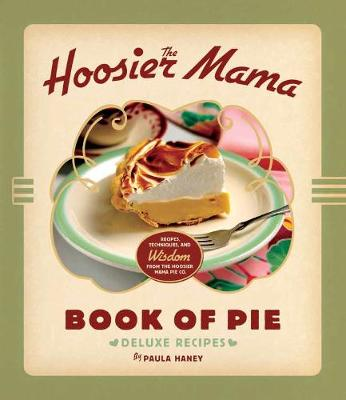The Hoosier Mama Book of Pie: Recipes, Techniques, and Wisdom from the Hoosier Mama Pie Company (Hardback)