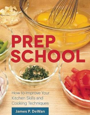 Prep School: How to Improve Your Kitchen Skills and Cooking Techniques (Hardback)