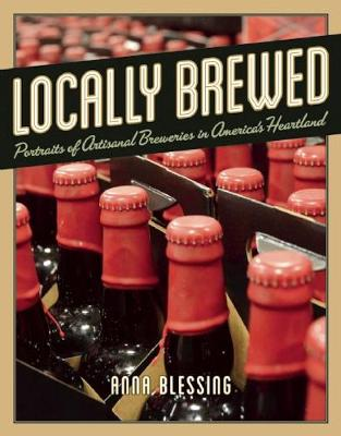 Locally Brewed: Portraits of Craft Breweries from America's Heartland (Paperback)