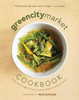 The Green City Market Cookbook: Great Recipes from Chicago's Award-Winning Farmers Market (Paperback)